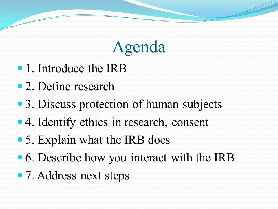 Agenda 1. Introduce the IRB 2. Define research 3.