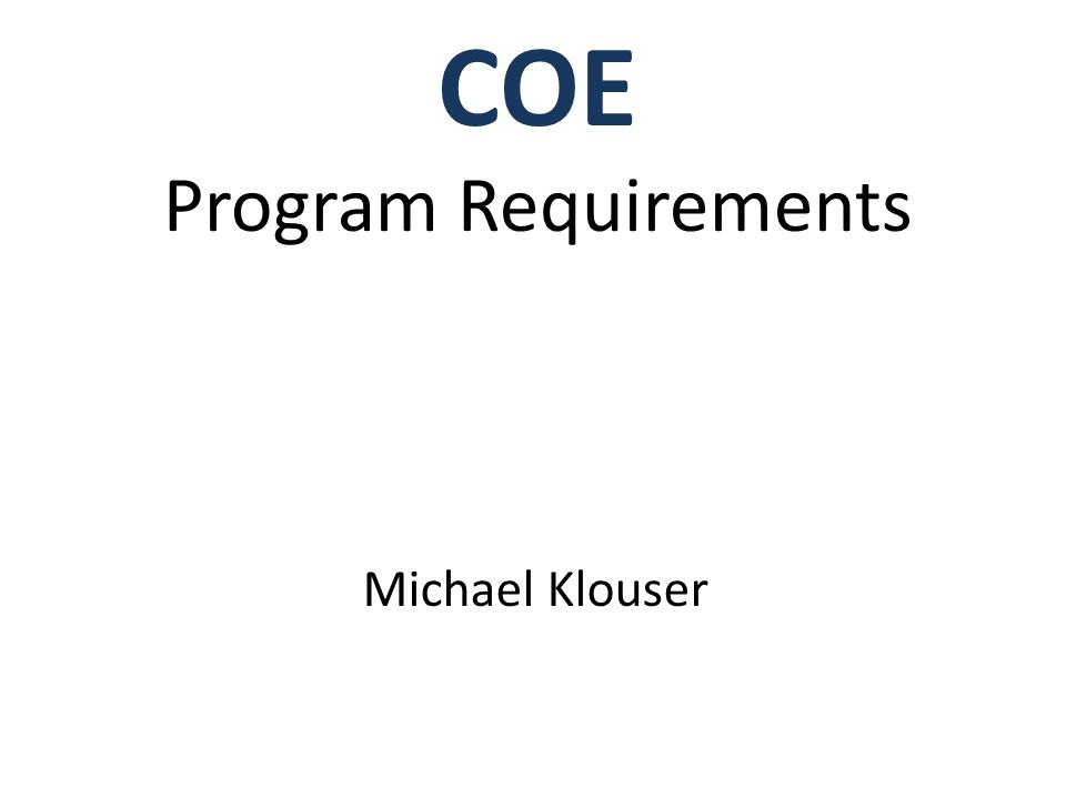COE Program Requirements Michael Klouser