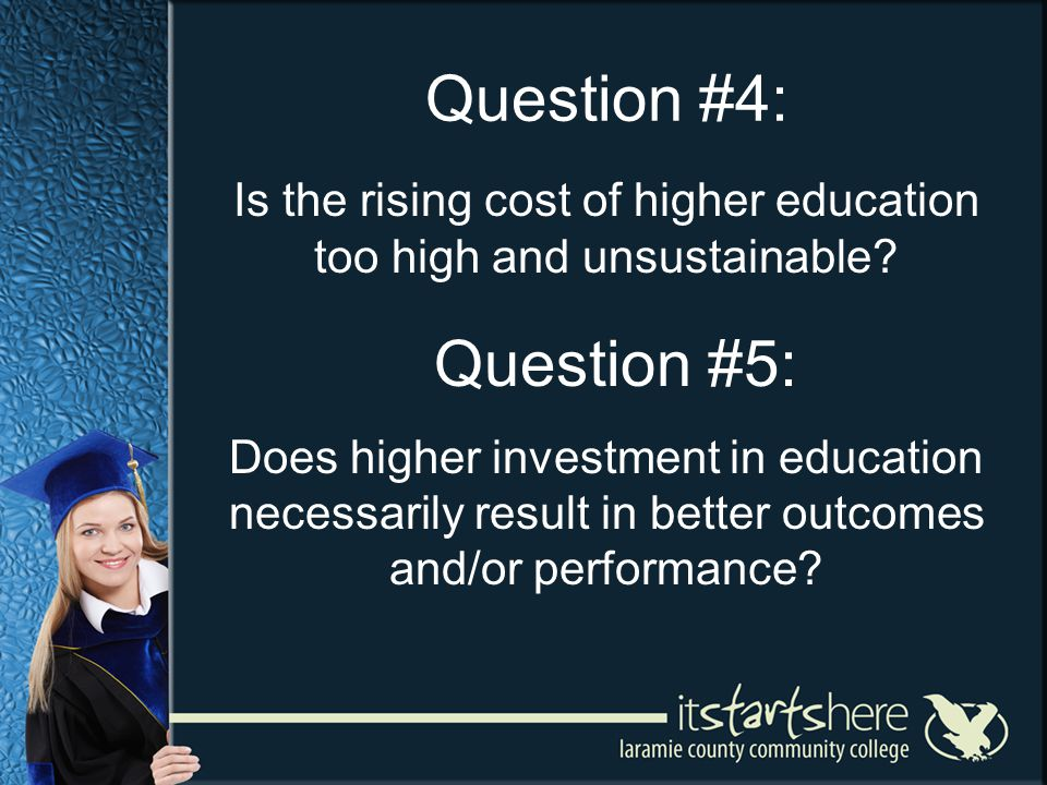 Question #4: Is the rising cost of higher education too high and unsustainable.