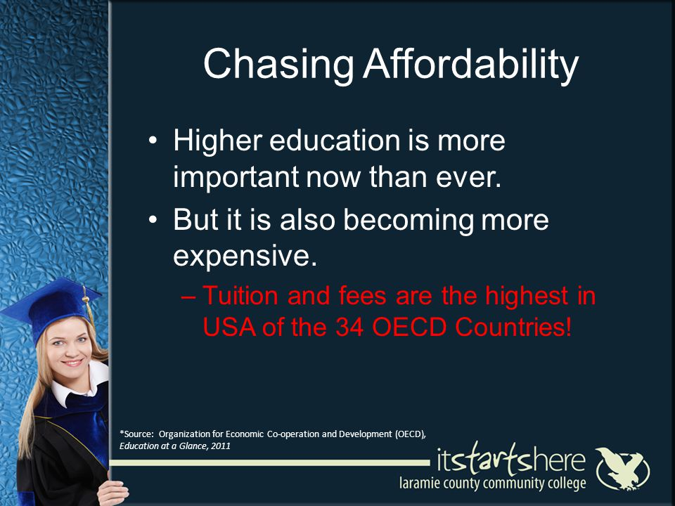 Chasing Affordability Higher education is more important now than ever. But it is also becoming more expensive. –Tuition and fees are the highest in U