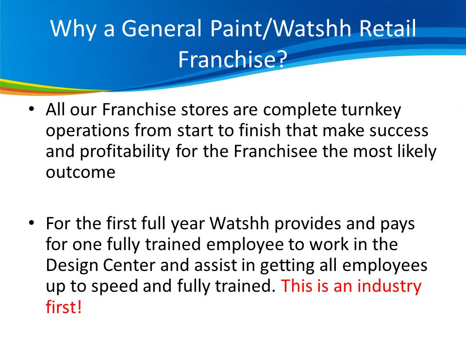 Why a General Paint/Watshh Retail Franchise.