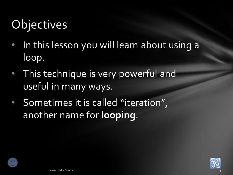 In this lesson you will learn about using a loop.