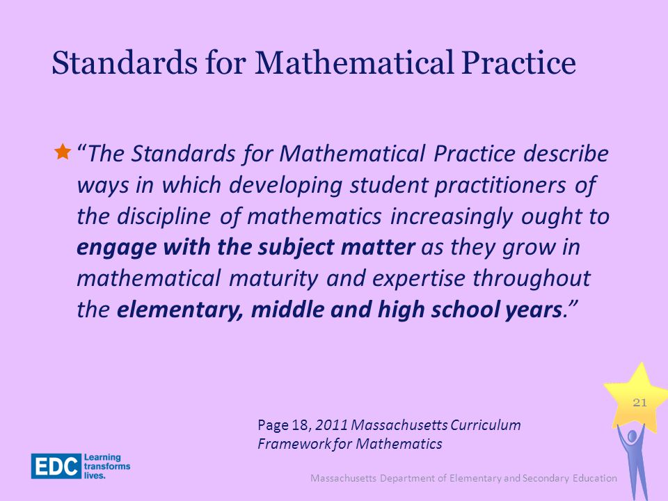 Standards for Mathematical Practice The Standards for Mathematical Practice describe ways in which developing student practitioners of the discipline
