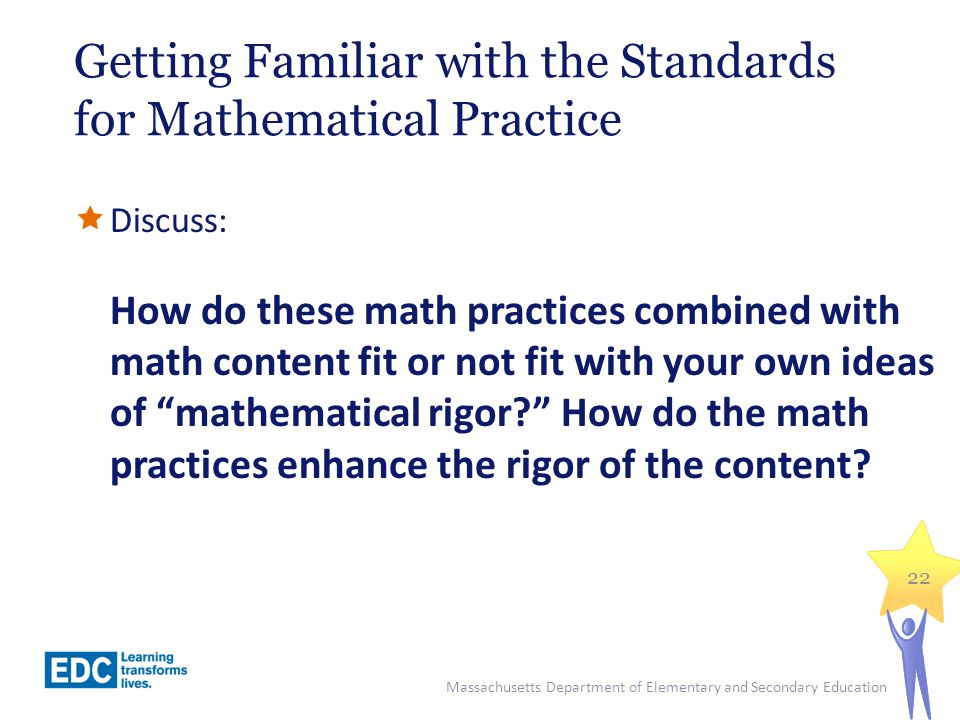 Getting Familiar with the Standards for Mathematical Practice Discuss: How do these math practices combined with math content fit or not fit with your