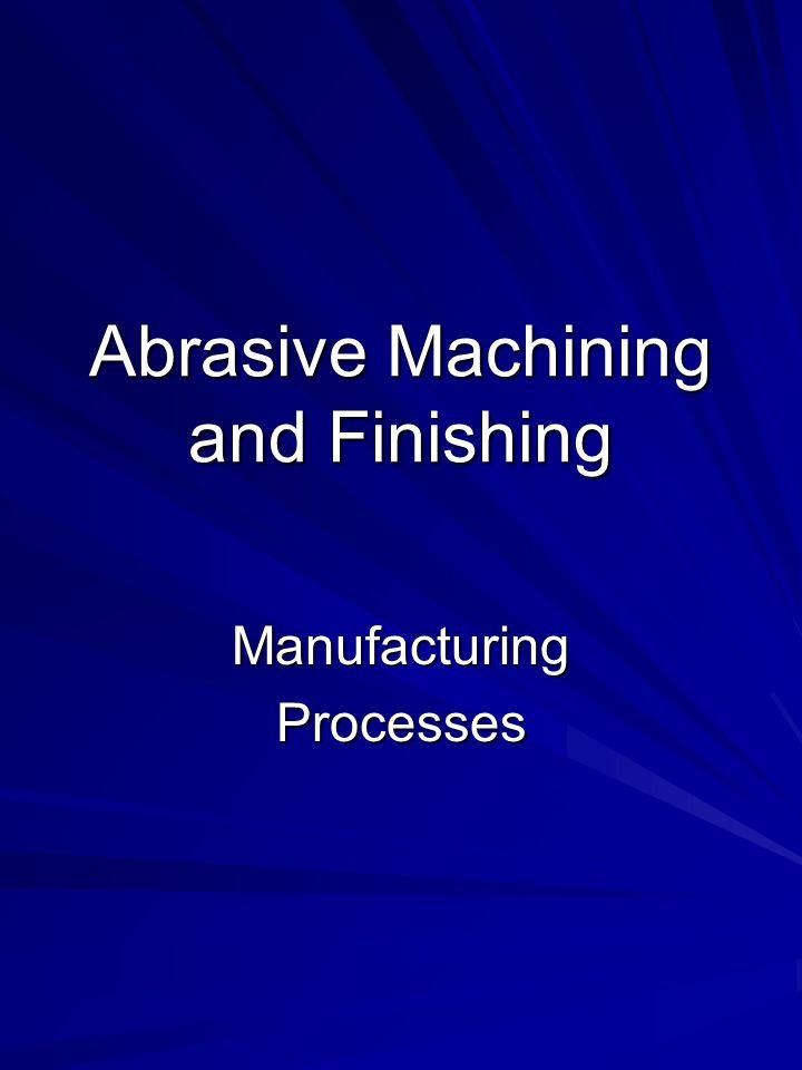 Abrasive Machining and Finishing ManufacturingProcesses