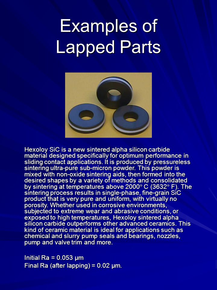 Examples of Lapped Parts Hexoloy SiC is a new sintered alpha silicon carbide material designed specifically for optimum performance in sliding contact