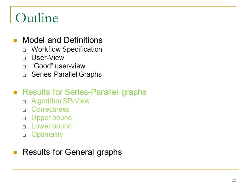 Model and Definitions Workflow Specification User-View Good user-view Series-Parallel Graphs Results for Series-Parallel graphs Algorithm SP-View Corr