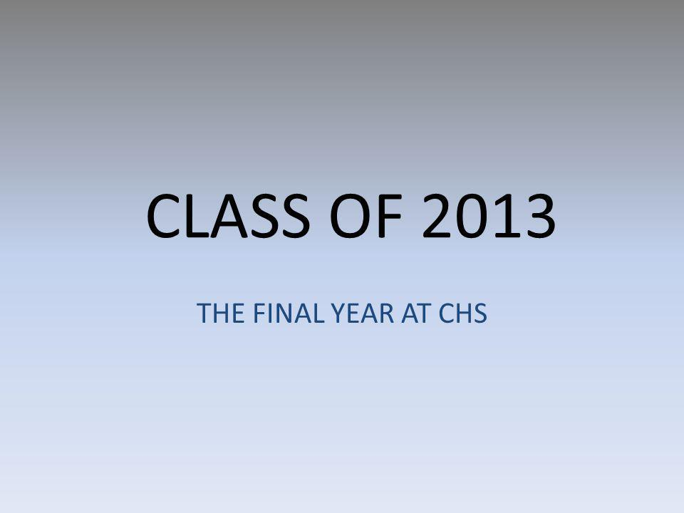 CLASS OF 2013 THE FINAL YEAR AT CHS
