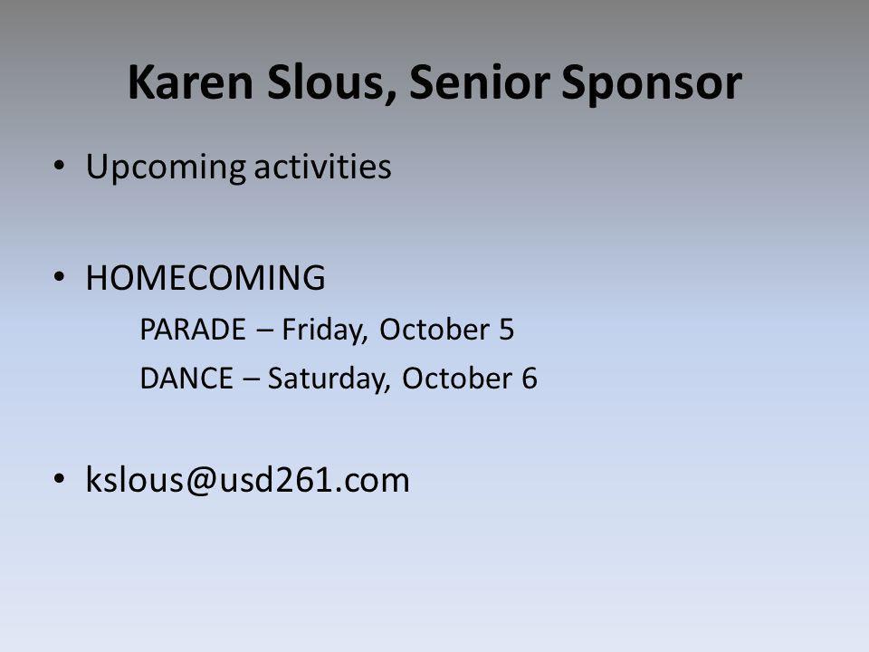 Karen Slous, Senior Sponsor Upcoming activities HOMECOMING PARADE – Friday, October 5 DANCE – Saturday, October 6 kslous@usd261.com