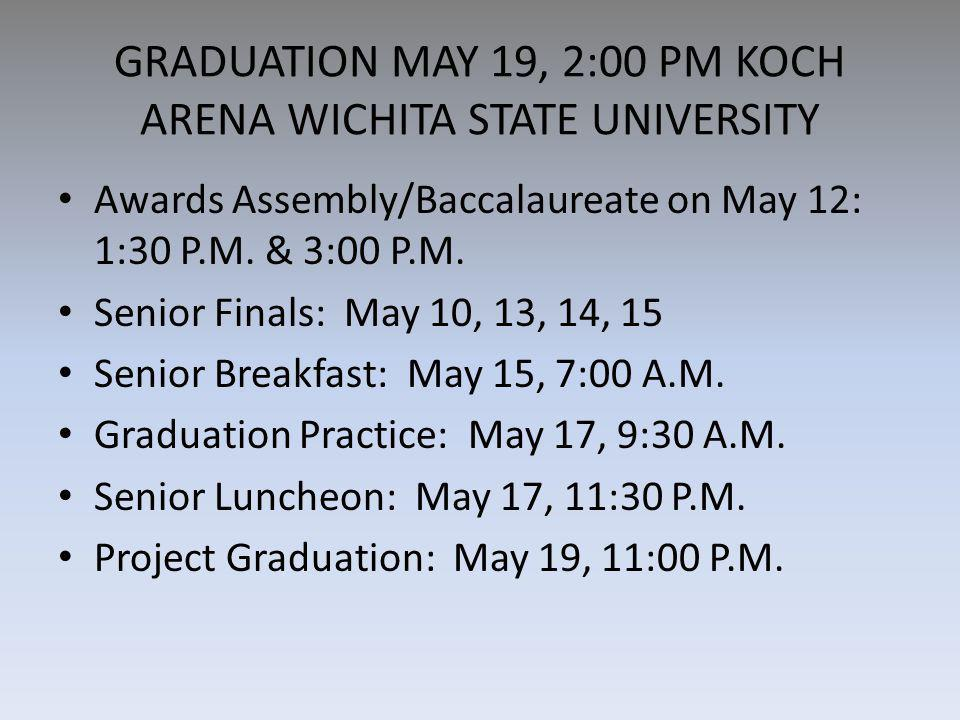 GRADUATION MAY 19, 2:00 PM KOCH ARENA WICHITA STATE UNIVERSITY Awards Assembly/Baccalaureate on May 12: 1:30 P.M.