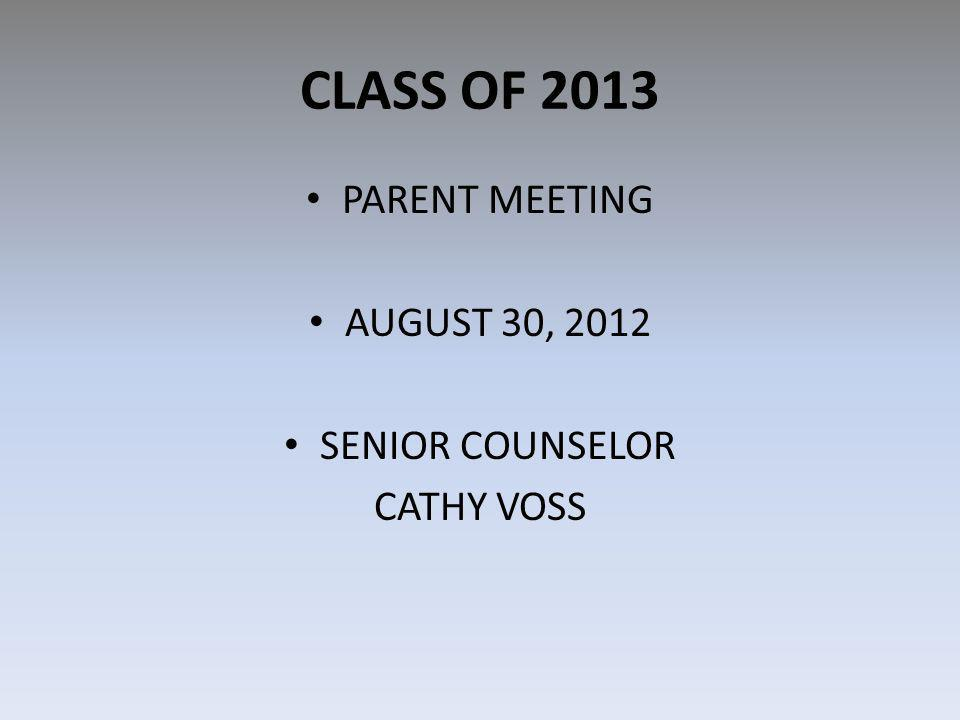 CLASS OF 2013 PARENT MEETING AUGUST 30, 2012 SENIOR COUNSELOR CATHY VOSS