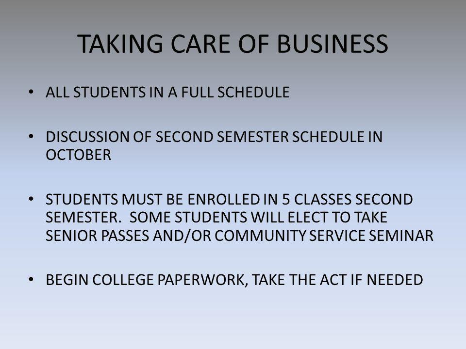 TAKING CARE OF BUSINESS ALL STUDENTS IN A FULL SCHEDULE DISCUSSION OF SECOND SEMESTER SCHEDULE IN OCTOBER STUDENTS MUST BE ENROLLED IN 5 CLASSES SECOND SEMESTER.