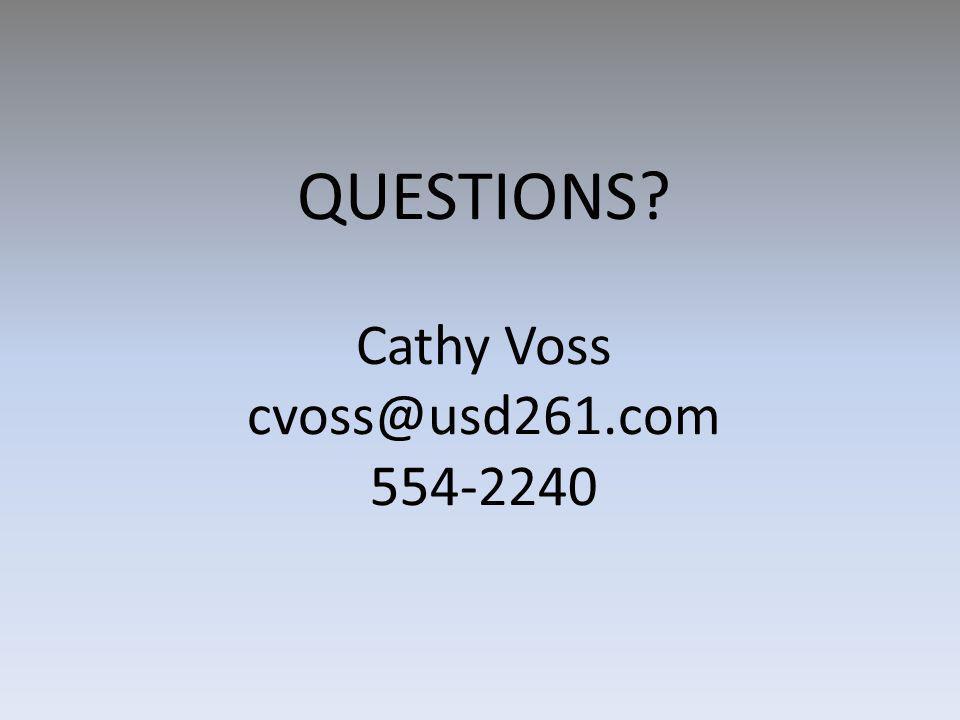 QUESTIONS? Cathy Voss cvoss@usd261.com 554-2240