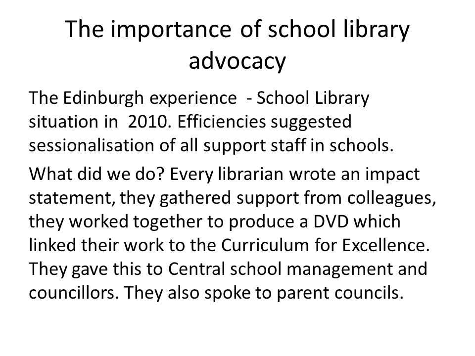 The importance of school library advocacy The Edinburgh experience - School Library situation in 2010. Efficiencies suggested sessionalisation of all