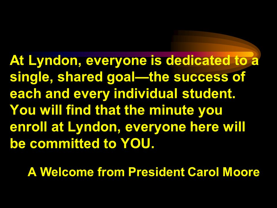 At Lyndon, everyone is dedicated to a single, shared goalthe success of each and every individual student.