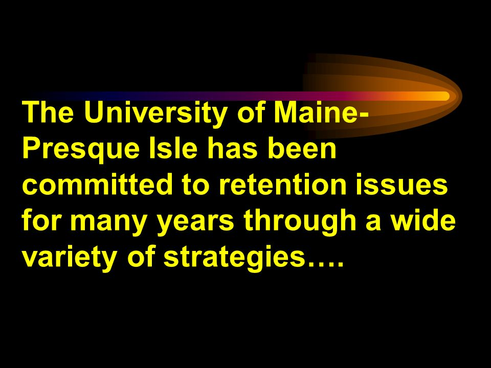 The University of Maine- Presque Isle has been committed to retention issues for many years through a wide variety of strategies….