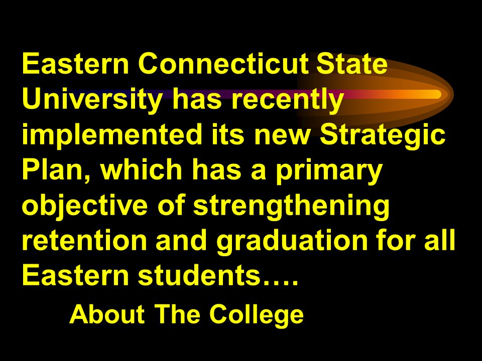 Eastern Connecticut State University has recently implemented its new Strategic Plan, which has a primary objective of strengthening retention and graduation for all Eastern students….