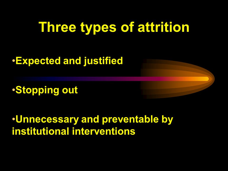 Three types of attrition Expected and justified Stopping out Unnecessary and preventable by institutional interventions