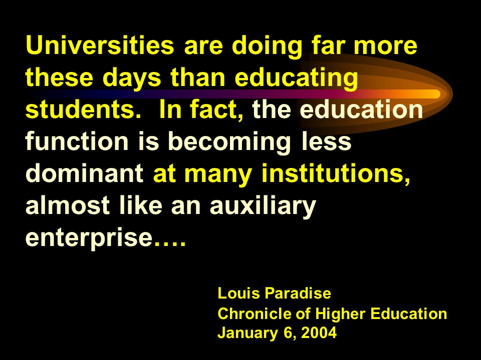 Colleges and universities are businesses… students are a cost item, while research is a profit center.