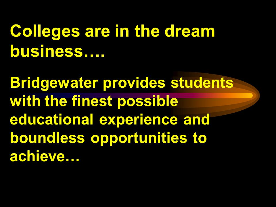 Colleges are in the dream business….