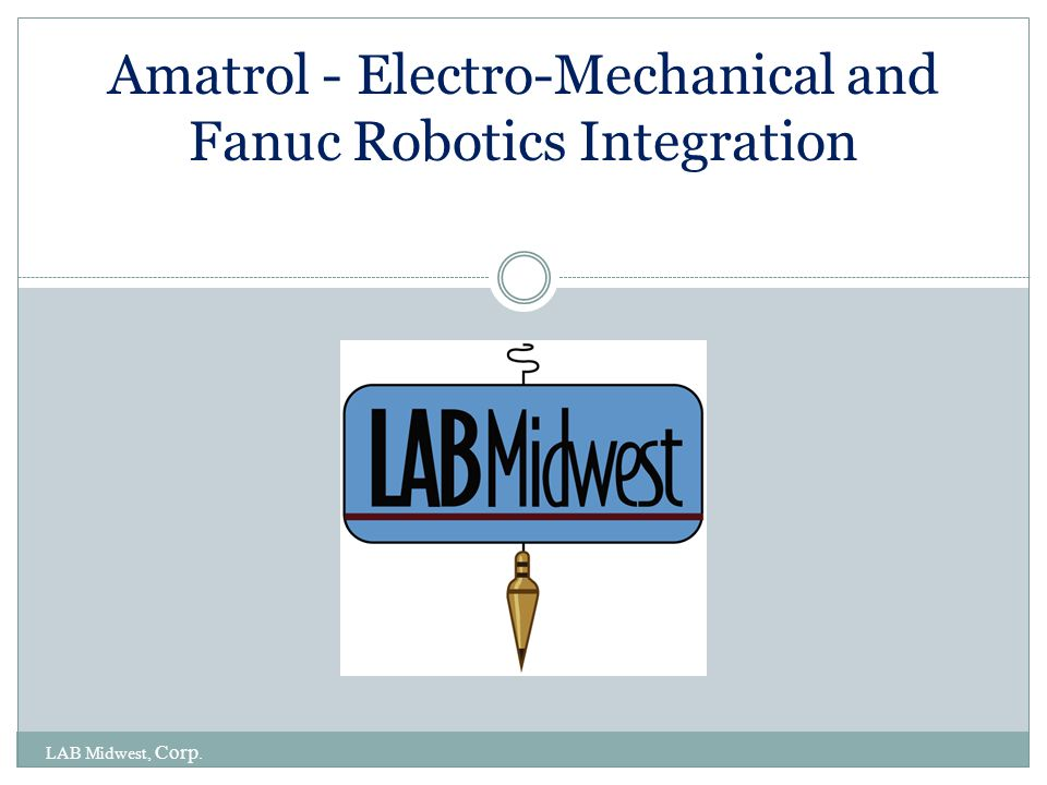 Amatrol - Electro-Mechanical and Fanuc Robotics Integration LAB Midwest, Corp.