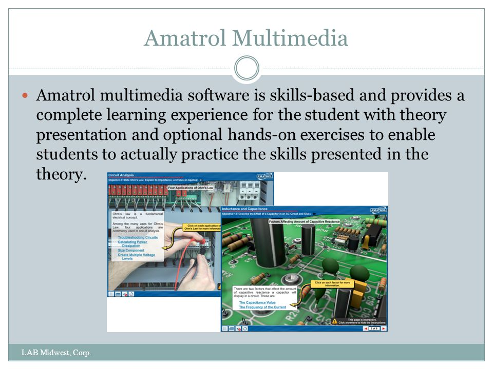 Amatrol Multimedia LAB Midwest, Corp. Amatrol multimedia software is skills-based and provides a complete learning experience for the student with the
