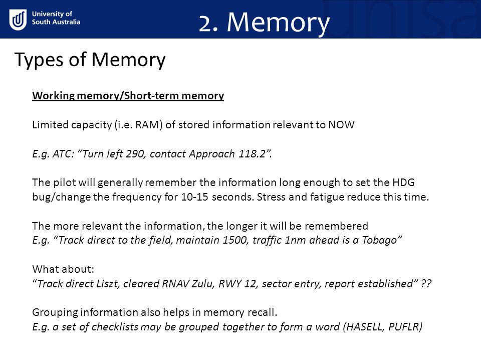 Types of Memory Working memory/Short-term memory Limited capacity (i.e.