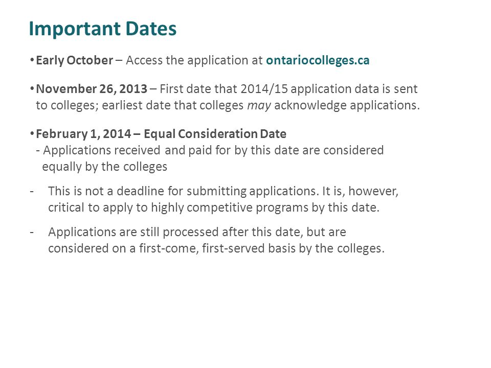 Important Dates Early October – Access the application at ontariocolleges.ca November 26, 2013 – First date that 2014/15 application data is sent to c