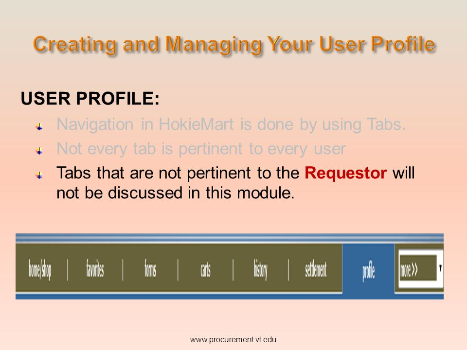 USER PROFILE: Navigation in HokieMart is done by using Tabs. Not every tab is pertinent to every user. www.procurement.vt.edu