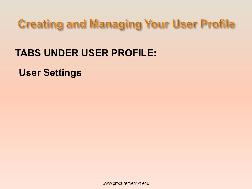 USER PROFILE: The Profile tab allows the user to view and manage personal information. www.procurement.vt.edu