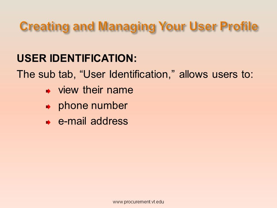 USER IDENTIFICATION: The sub tab, User Identification, allows users to: view their name phone number www.procurement.vt.edu