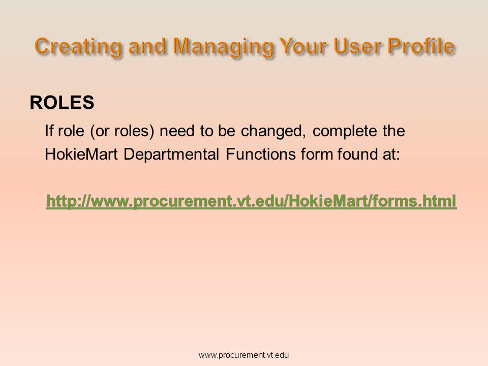 ROLES If role (or roles) need to be changed, complete the HokieMart Departmental Functions form found at: www.procurement.vt.edu