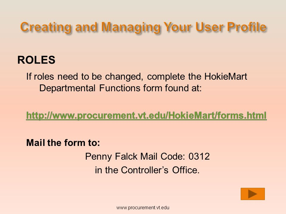 ROLES If roles need to be changed, complete the HokieMart Departmental Functions form found at: Mail the form to: Penny Falck Mail Code: 0312 www.proc