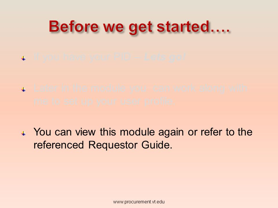 If you have your PID – Lets go! Later in the module you can work along with me to set up your user profile. You can view this module again or refer to