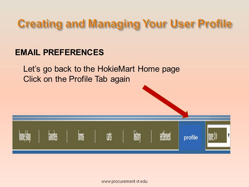 EMAIL PREFERENCES www.procurement.vt.edu Lets go back to the HokieMart Home page Click on the Profile Tab again profile