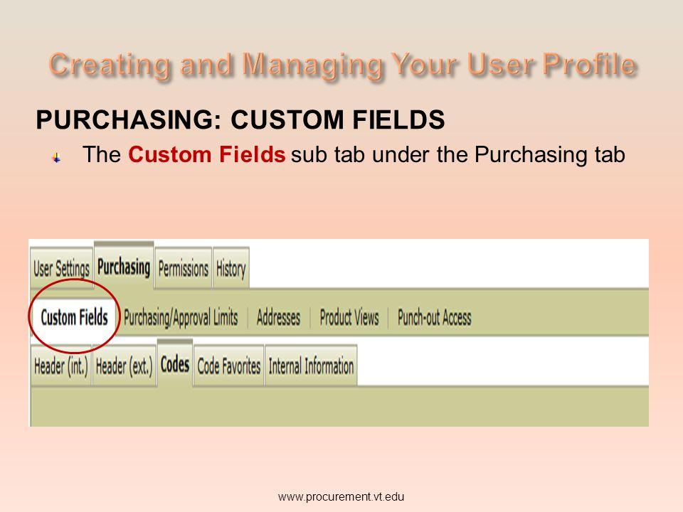 PURCHASING: CUSTOM FIELDS The Custom Fields sub tab under the Purchasing tab www.procurement.vt.edu