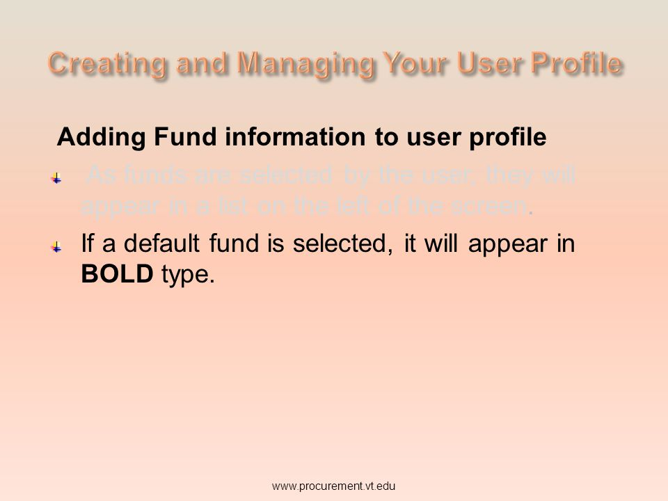 Adding Fund information to user profile As funds are selected by the user, they will appear in a list on the left of the screen. www.procurement.vt.ed