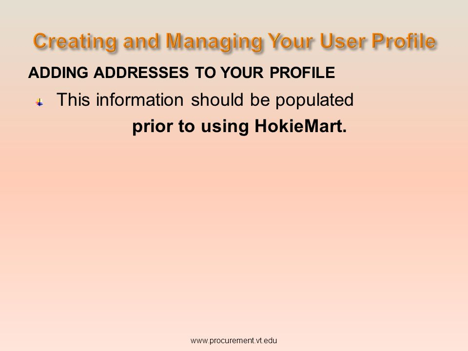 ADDING ADDRESSES TO YOUR PROFILE This information should be populated www.procurement.vt.edu