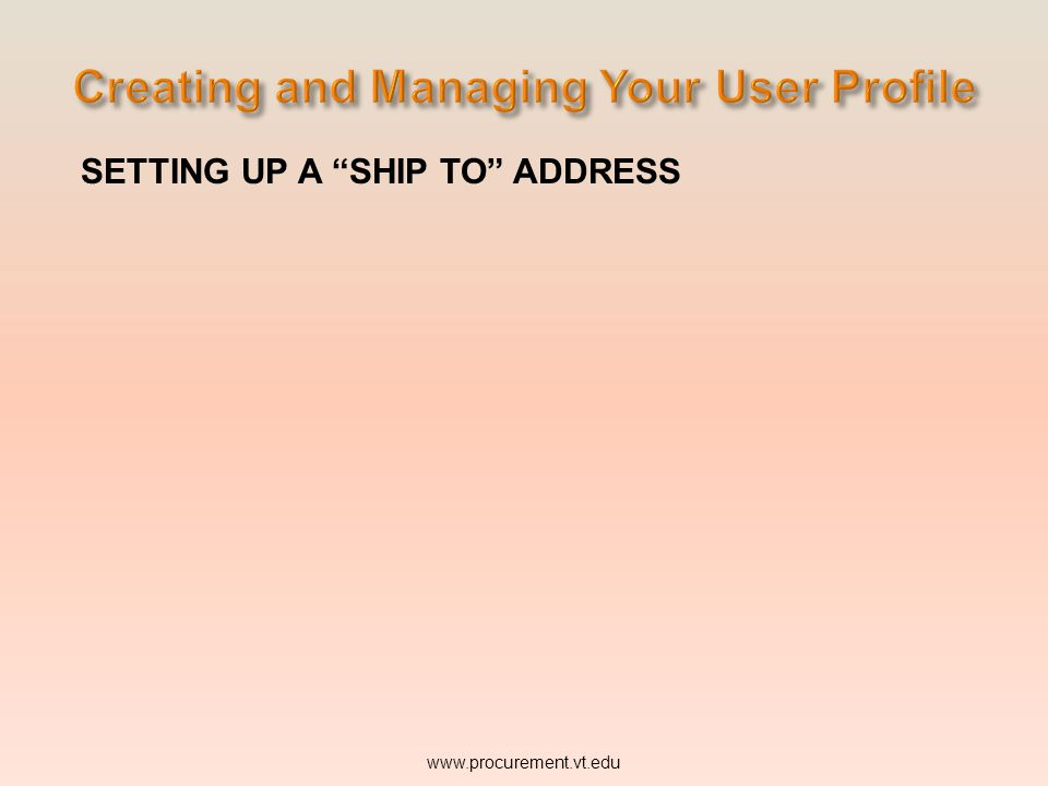 ADDING ADDRESSES TO YOUR PROFILE The addresses available are: Ship To and Bill To. The addresses may be viewed by selecting Profile tab Purchasing tab