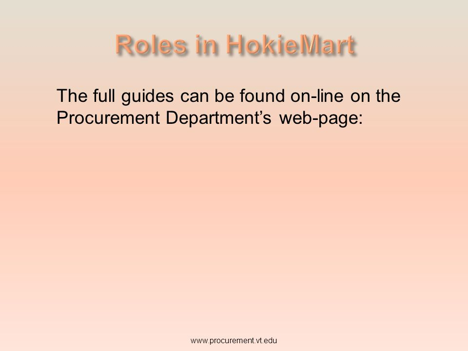 The full responsibilities of each user is described in one of three guides: Requestor Approver Receiver www.procurement.vt.edu