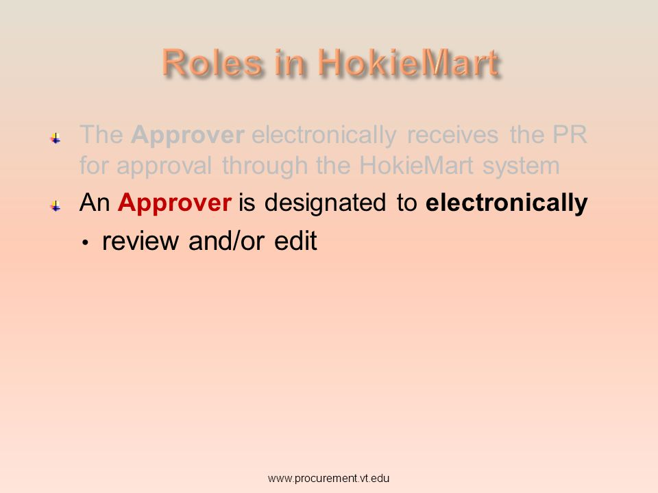 The Approver electronically receives the PR for approval through the HokieMart system An Approver is designated to electronically www.procurement.vt.e