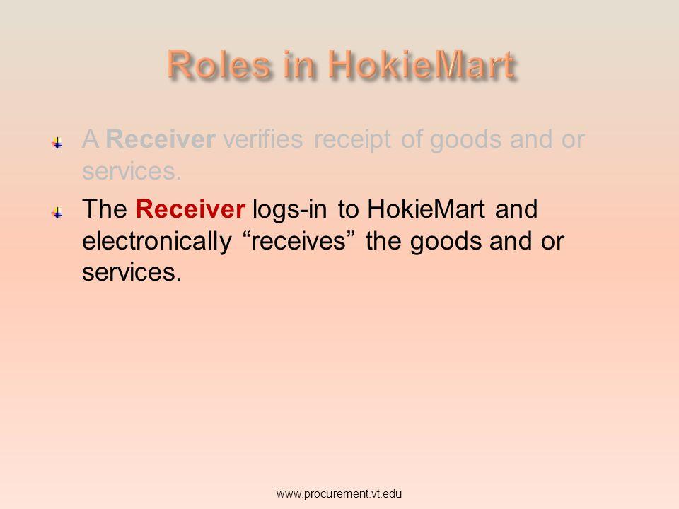 A Receiver verifies receipt of goods and or services. www.procurement.vt.edu