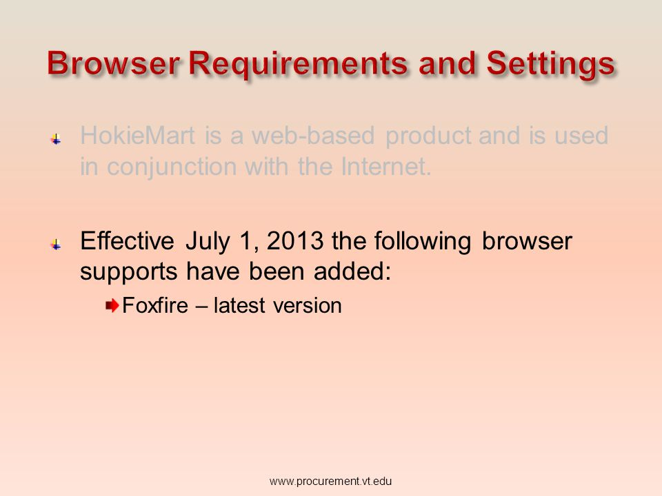 HokieMart is a web-based product and is used in conjunction with the Internet. Effective July 1, 2013 the following browser supports have been added: