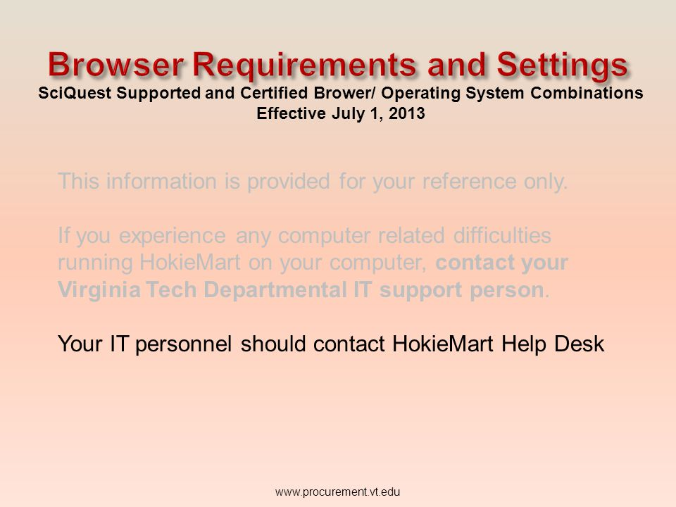 www.procurement.vt.edu SciQuest Supported and Certified Brower/ Operating System Combinations Effective July 1, 2013 This information is provided for