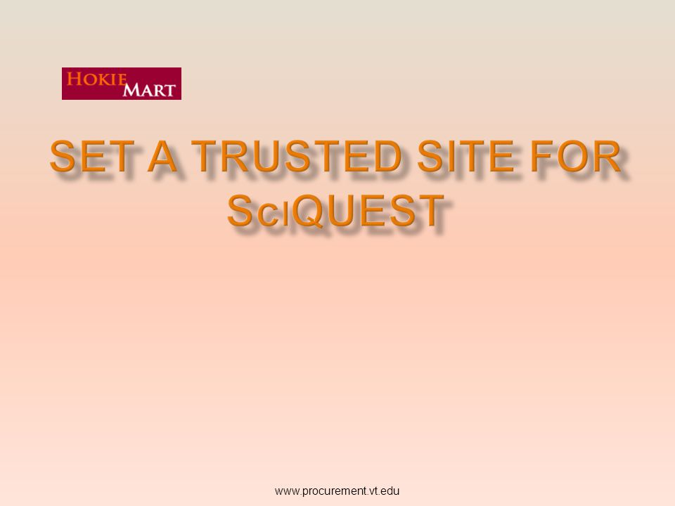 www.procurement.vt.edu SciQuest Supported and Certified Brower/ Operating System Combinations Effective July 1, 2013