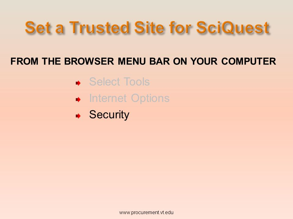 FROM THE BROWSER MENU BAR ON YOUR COMPUTER Select Tools Internet Options www.procurement.vt.edu