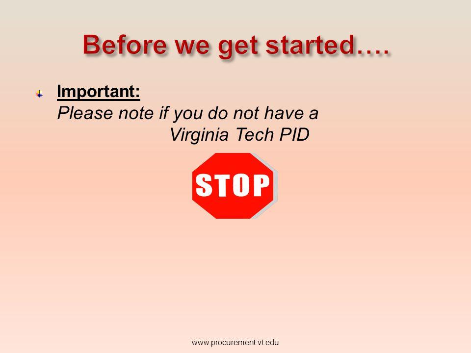 Important: Please note if you do not have a Virginia Tech PID www.procurement.vt.edu