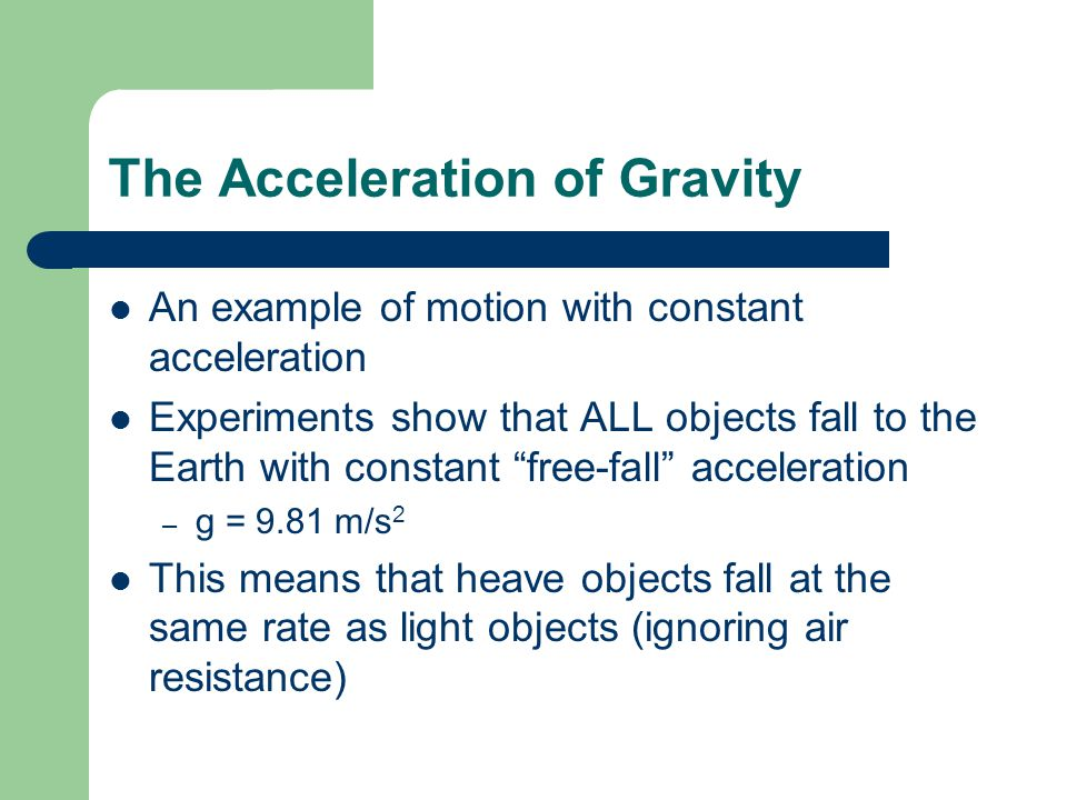 The Acceleration of Gravity An example of motion with constant acceleration Experiments show that ALL objects fall to the Earth with constant free-fal