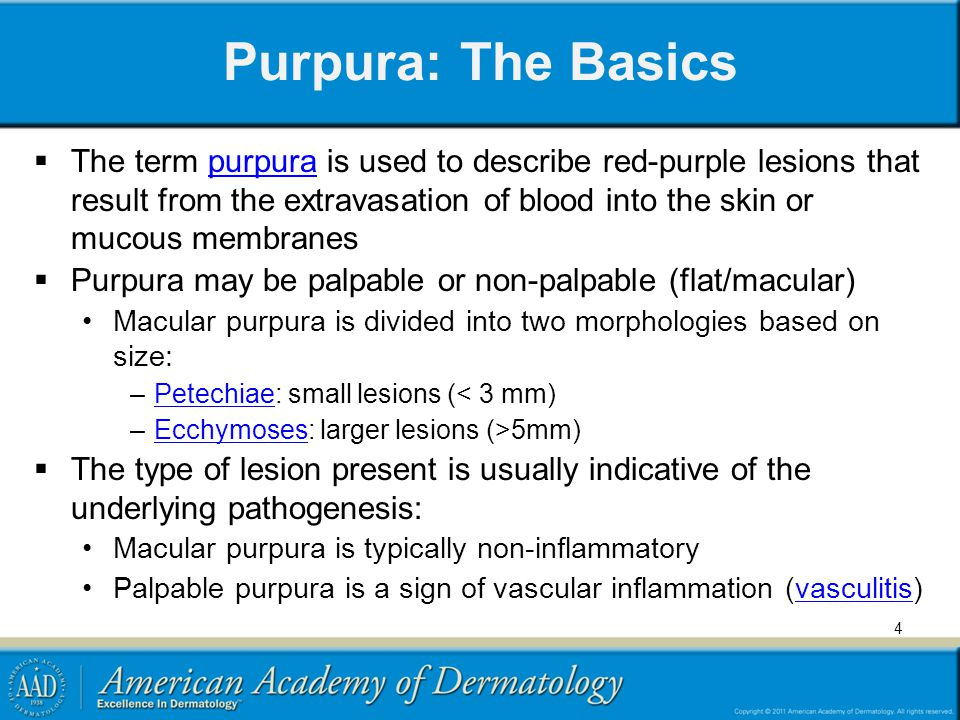 Purpura: The Basics All forms do not blanch when pressed Diascopy refers to the use of a glass slide to apply pressure to the lesion in order to distinguish erythema secondary to vasodilation (blanchable with pressure), from erythrocyte extravasation (retains its red color) Purpura may result from hyper- and hypo- coagulable states, vascular dysfunction and extravascular causes 5