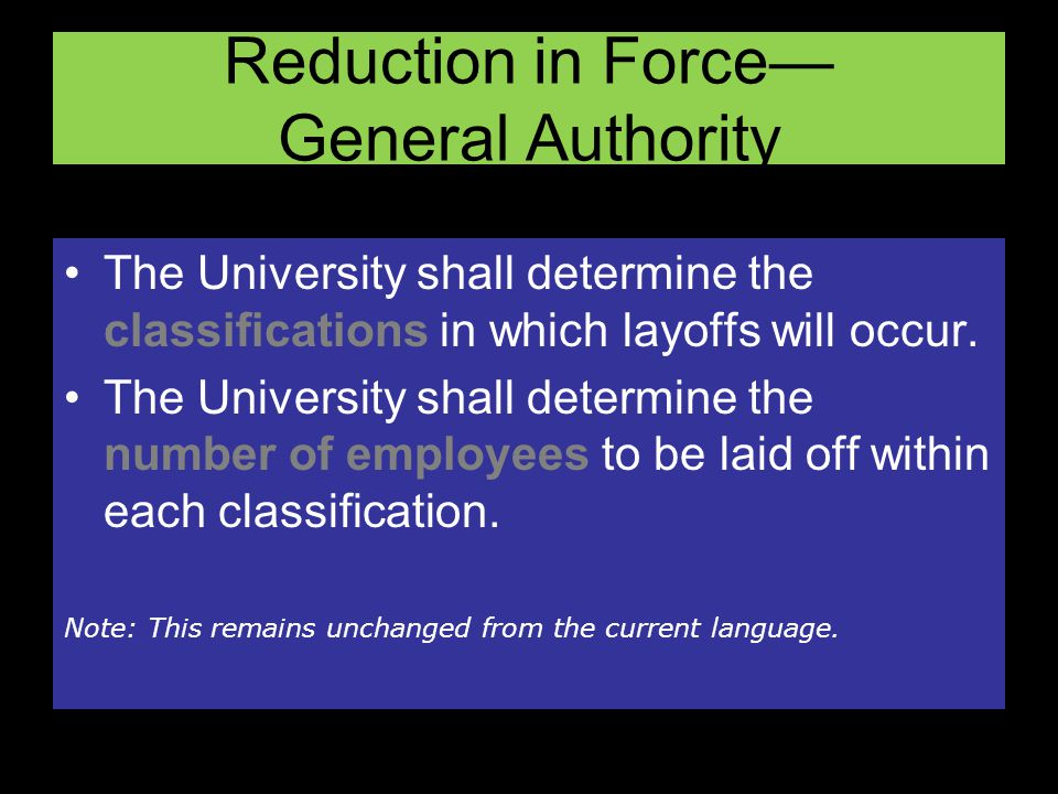 Reduction in Force General Authority The University shall determine the classifications in which layoffs will occur.